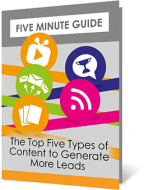 Five Minute Guide: The Top Five Types of Content to Generate More Leads