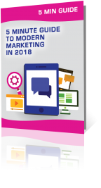5 Minute Guide to Modern Marketing in 2018