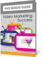 5 Minute Guide to Video Marketing Success